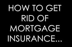 If you are wondering how to get rid of your mortgage insurance (PMI) or you are thinking of buying a home and want to avoid paying it in the first place, click the link to read more! #mortgage #insurance #pmi #bigstate #blog  http://www.bigstatehomebuyers.com/how-to-get-rid-of-mortgage-insurance/