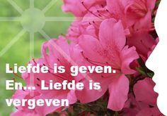 Mijn inspiratie: Liefde is geven. En... Liefde is vergeven