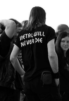 Metal will never die!