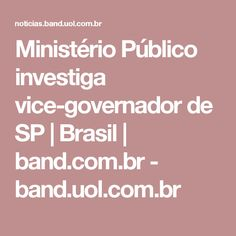 Ministério Público investiga vice-governador de SP | Brasil | band.com.br - band.uol.com.br