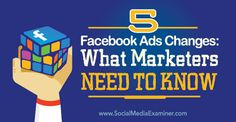 5 Facebook Ads Changes: What Marketers Need to Know Social Media Examiner