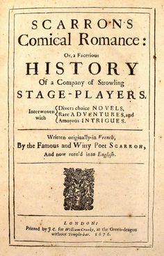 1 vol. <br /> <b>Scarron, Paul. <i>Scarron's Comical Romance; or, a Facetious History of a Company of Strowling Stage-Players.</b> London: J.C. for William Crooke, 1676. <br /> Folio, contemp calf; rubbed. Scattered light foxing & minor spotting. Tall copy. <br /> Wing S-831.