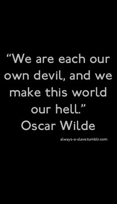 Sometimes, Mr. Oscar Wilde, sometimes ...
