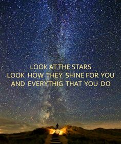 """Look at the stars look how they shine for you and everything that you do and they call """"Yellow"""" I adore this song."""