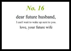 Dear Future Husband, I can't wait to wake up next to you. Love, Your Future Wife Future Husband Quotes, Dear Future Husband, Future Boyfriend, Future Love, Never Be Alone, Love And Marriage, Marriage Goals, Relationship Goals, Love Notes