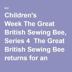 Children's Week The Great British Sewing Bee, Series 4  The Great British Sewing Bee returns for an eight-part series presented by Claudia Winkleman.  Nine amateur sewers return hoping to show judges Patrick Grant and Esme Young that they can make beautiful clothes on a miniature scale. First, the sewers must carefully follow a pattern to make a babygrow from stretch cotton jersey - but who will get the gusset and poppers in the right place and who will end up going off-piste?  Next, the…