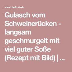 Gulasch vom Schweinerücken - langsam geschmurgelt mit viel guter Soße (Rezept mit Bild) | Chefkoch.de
