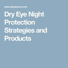 Dry Eye Night Protection Strategies and Products