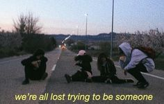 We're all lost trying to be someone - iFunny :) Tumblr Quotes, Bts Quotes, Mood Quotes, Life Quotes, Aesthetic Words, Aesthetic Dark, Aesthetic Yellow, Grunge Quotes, Pretty Words