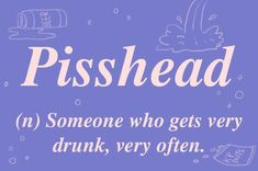 This word would come in useful to Americans who need a new way to describe frat boys. They're all pissheads.