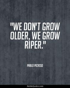 "We Don't Grow Older, We Grow Riper."" #babyboomer #boomer #aging"