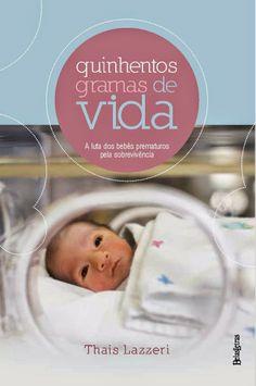 Conheçam: Quinhentos gramas de vida: A luta dos bebês prematuros pela sobrevivência novidade da @Editora Belas-Letras  http://fabricadosconvites.blogspot.com.br/2014/04/news-belas-letras.html