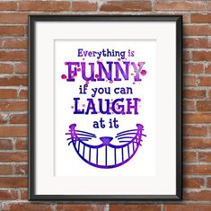 Lewis Carroll Alice in Wonderland Quote Everything is Funny if You Can Laugh at it Cheshire Cat quote  - Through the Looking Glass - 0230