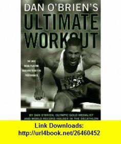 Dan OBriens Ultimate Workout The Gold-Medal Plan for Reaching Your Peak Performance (9780786882816) Dan OBrien, Dan O Brien , ISBN-10: 0786882816  , ISBN-13: 978-0786882816 ,  , tutorials , pdf , ebook , torrent , downloads , rapidshare , filesonic , hotfile , megaupload , fileserve