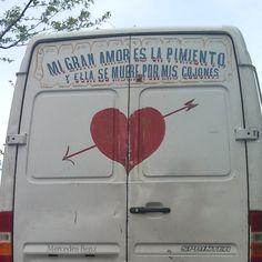 "Literatura breve al sur de Madrid.  (Er haiku der yonatán)  ""My great love is LA PIMIENTO (Pepper) and she dies for my bollocks"". Seen on a van. Madrid."