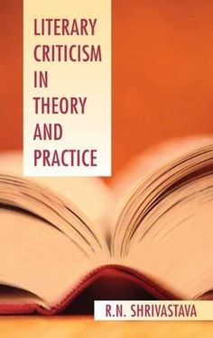 Literary Criticism in Theory and Practice [Oct 01, 2007] Shrivastava, Ravindr]