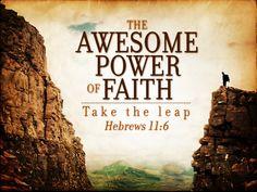Hebrews 11:6 ~ Take the leap of Faith