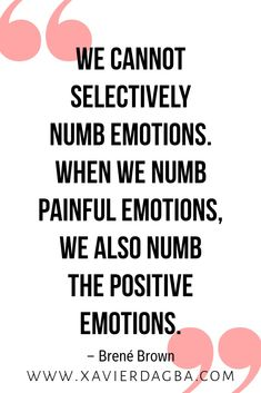 We cannot selectively numb emotions When we numb painful emotions we also numb the positive emotions Brené Brown Click the link below to visit my gallery of empow. Numb Quotes, Positive Quotes, Motivational Quotes, Inspirational Quotes, Strong Quotes, Wisdom Quotes, Quotes To Live By, Life Quotes, Change Quotes