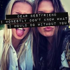 """♡ On Pinterest @ kitkatlovekesha ♡ ♡ Pin: Quotes ~ """"Dear best friend, I honestly don't know what I would do without you."""" ♡"""