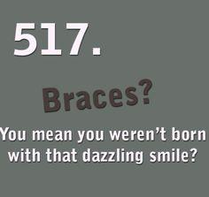 Braces?