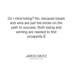 """Jarod Kintz - """"Do I mind losing? No, because losses and wins are just the bricks on the path to..."""". humor, funny, strange, random, weird, surreal, wild, bizarre, brick-and-blanket-test, unexpected, brick-and-blanket-uses, brick-and-blanket-iq-test, brick-and-blanket-responses"""