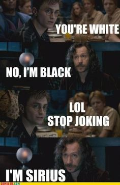 Hahaha I love Harry potter humor... get it... sirius black... haha...ha