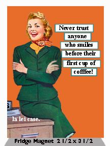 Never Trust Anyone Who Smiles Before Their First Cup Of Coffee!