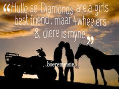 Boeremeisie by ♡: Meisies & kêrels Cowgirl Secrets, Afrikaanse Quotes, Cute Love Quotes, Diamond Are A Girls Best Friend, Best Friends, I Am Awesome, Funny Quotes, Lol, Horses