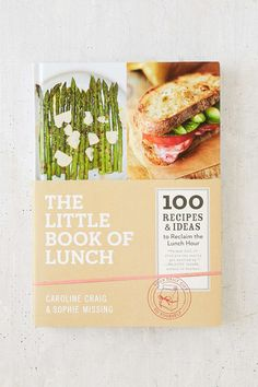 The Little Book Of Lunch: 100 Recipes & Ideas To Reclaim The Lunch Hour By Caroline Craig & Sophie Missing