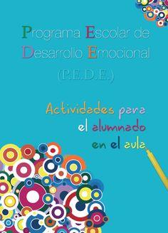 Programa Escolar de Desarrollo Emocional (PEDE). Un programa de Educación Emocional con actividades para el alumnado y para sus padres y madres. ¡Y una completa guía para el desarrollo de las sesiones!