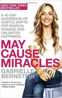 May Cause Miracles: A 40-Day Guidebook of Subtle Shifts for Radical Change and Unlimited Happiness: Gabrielle Bernstein: 9780307986955: Amazon.com: Books