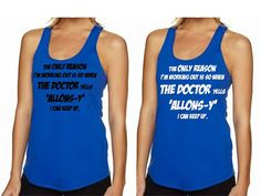 Geeky Work Out Tank Top- ' The only reason I'm working out is so when the The Doctor yells 'Allsons-y- I can keep up' !!!