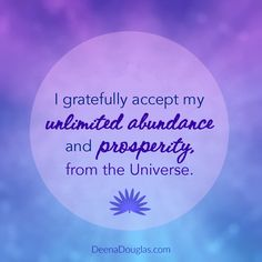 I gratefully accept my unlimited abundance and prosperity from the Universe.