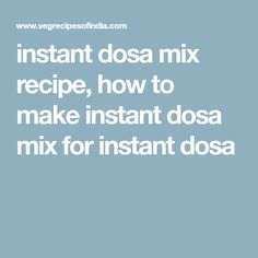 Instant Dosa Mix Recipe, Homemade Dosa Mix for making Instant Dosa
