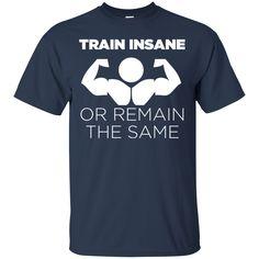 BodyBuilding Shirts Train Insane or Remain the Same T-shirts Hoodies Sweatshirts BodyBuilding Shirts Train Insane or Remain the Same T-shirts Hoodies Sweatshirt