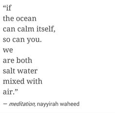 """if the ocean can calm itself, so can you ..."" -Nayyirah Waheed"