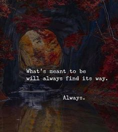 Positive Quotes : Whats meant to be will always find its way. - Hall Of Quotes Now Quotes, Meant To Be Quotes, Great Quotes, Quotes To Live By, Life Quotes, Being Loved Quotes, Always Quotes, Positive Quotes, Motivational Quotes