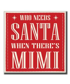 Loving this Square 'Who Needs Santa When There's Mimi' Wall Sign on #zulily! #zulilyfinds