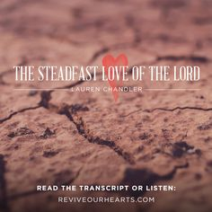Are you currently walking through the desert or a storm? If so, come hear Lauren unpack Psalm 107 and be reminded of the Lord's covenant-making, covenant-keeping character—especially in the midst of hard times. No season is too hard or too much for Him, and He wants to walk with you through this wasteland as you cry out to Him.