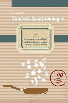 Tanórák szakácskönyve - A tananyag elsajátítását segítő játékos receptek- kézikönyv pedagógusoknak. Class Management, Play To Learn, Teaching Tips, Special Needs, Grade 1, Special Education, Projects To Try, Classroom, Teacher