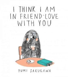 """[Yumi Sakugawa's] recent work I Think I Am In Friend-Love With You was published as a book in December. The comic, which , looks at a modern-day friendship — friend crushes — and expresses all the delightful, little things we hope our best (and even not-so-best) pals will do for us. — """"You really get a thrill when somebody you like or somebody you want to be friends with connects with you... At least for me."""""""