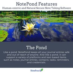 Like a Pond, NotePond keeps all your journal entries safe and out of reach of anyone. Try NotePond Now!
