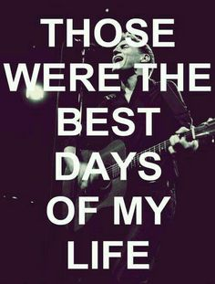 Those were the best days of my life.