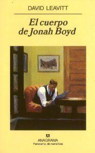 El cuerpo de Jonah Boyd (Panorama de narrativas) [Tapa Blanda] David Leavitt (Autor), Javier Lacruz (Traductor) Editorial Anagrama S.A. (19 de enero de 2006) Colección: Panorama de narrativas Idioma: Español ISBN-10: 8433970860 ISBN-13: 978-8433970862