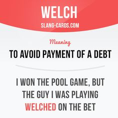 """""""Welch"""" means to avoid payment of a debt. Example: I won the pool game, but the…"""