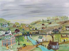 Grandma Moses - I love her paintings because they show a harmony of life operating as it was meant to be