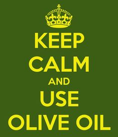 Keep Calm and Use Olive Oil