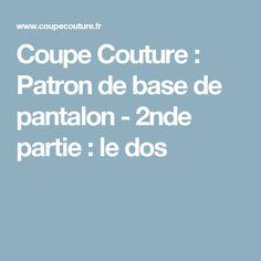 Coupe Couture : Patron de base de pantalon - 2nde partie : le dos