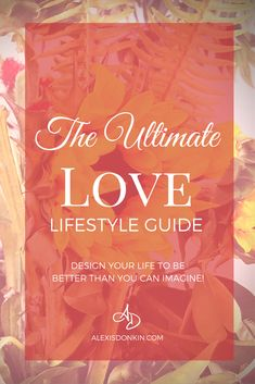 The Ultimate Love Lifestyle Guide - In this post I talk about lifestyle design (intentional living), the love lifestyle, it's benefits, and how you can get started today! Click to read now or pin for later!