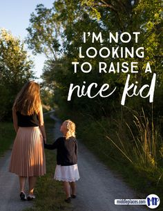 I'm not looking to raise a nice kid. What does that even mean? I do however want to raise a child who is kind, caring and loves others well.